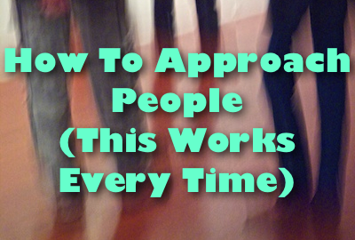 How To Approach People (This Works Every Time)