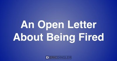 An Open Letter About Being Fired