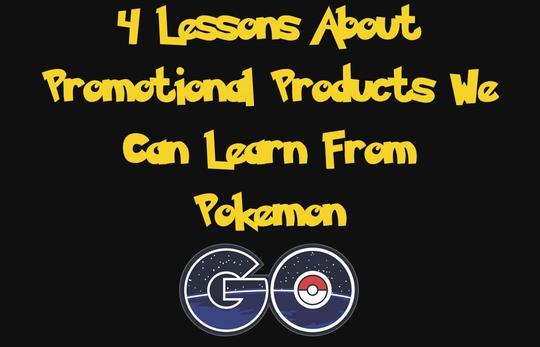 4 Lessons We Can Learn About Promotional Products From Pokemon GO