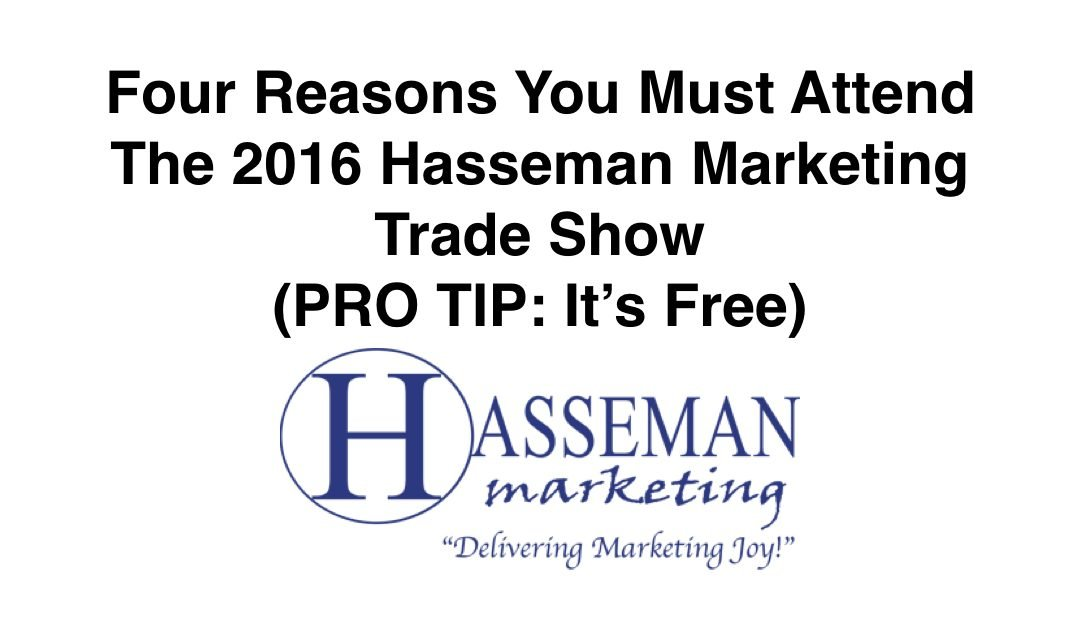 Get More From Your Promotional Products: Attend The Hasseman Marketing Trade Show (PRO TIP: It's FREE)
